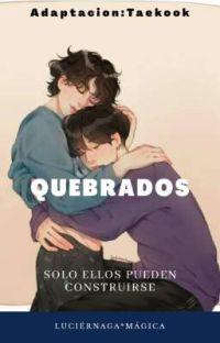 """""""Quebrados"""" ★Taekook★ [TERMINADA] cover"""