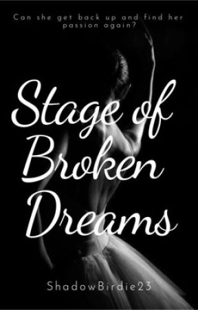 Stage Of Broken Dreams by ShadowBirdie23