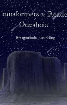 Transformers x Reader (Oneshots!!) by nebula_ascending