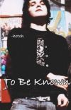 To Be Known (Gerard Way x Reader)  cover