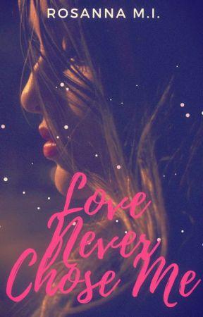 Love Never Chose Me by RosannaMI