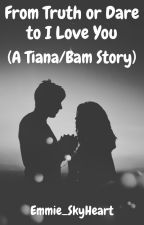 From Truth or Dare to I Love You (A Tiana/Bam Story) by Emmie_SkyHeart