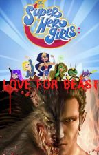 Love for a Beast (Dc Superhero Girls x Male Genome Cyborg Reader) by hhuynh24
