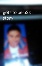 gots to be b2k story by pagiehurdnewaccout