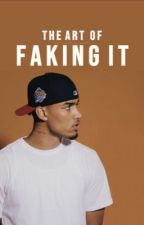 The Art Of Faking It  by ThatTrillBlasian