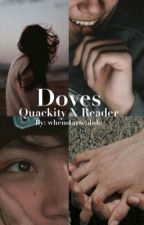 Doves (Quackity x Reader) by whenstarscolide