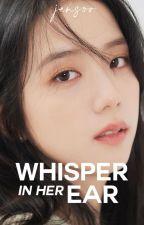 WHISPER IN HER EAR [JENSOO] [TRANS] by RtNguyn