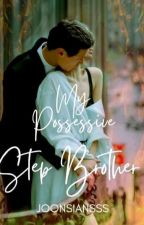 My Possessive Stepbrother[COMPLETED]✓ by joonsiansss