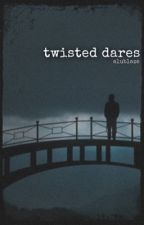 twisted dares - l.s. by g2tpwk