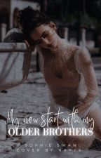 My New Start with My Older Brothers by SophieSwan3925