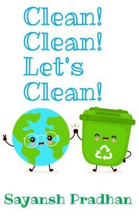 Clean! Clean! Let's Clean! by Sayansh_Pradhan