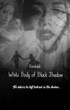 White Body of Black Shadow  by bondiable