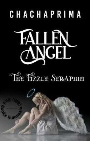 FALLEN ANGEL : The Fizzle Seraphim [Proses Terbit] by BirdBooks_Indo