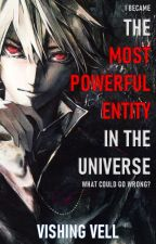 I became the most powerful entity in the universe. What could go wrong? by Vishing_Vell