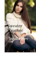 Sweater Weather by Tay_dontcare