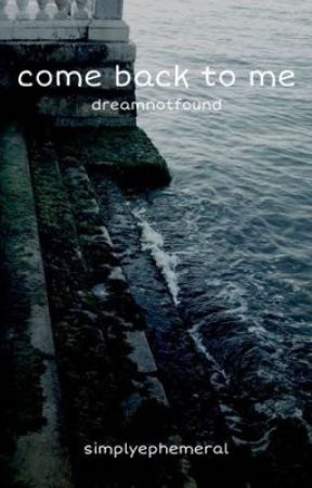 come back to me // dreamnotfound  by simplyephemeral