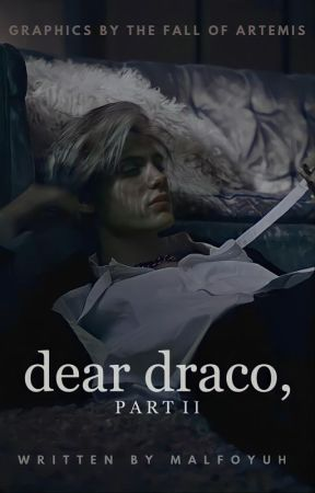 dear draco, pt. 2 by malfoyuh