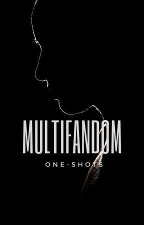 Multifandom  One-shots by void_thiam