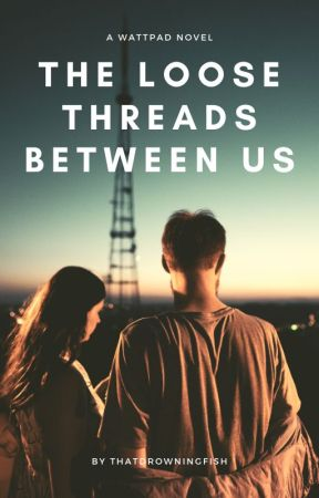 The Loose Threads Between Us by thatdrowningfish