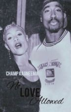 No Love Allowed (A TUPAC & JADA STORY) by champaagneemami