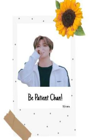 Be Patient Chan! ✔  by N-Hwa48