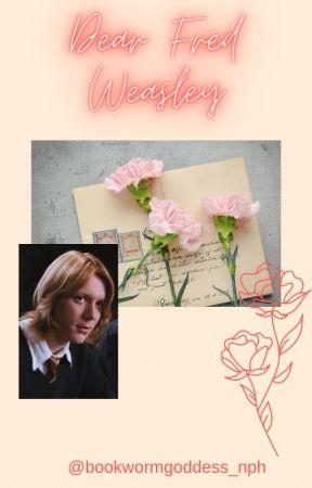 Dear Fred Weasley... by Bookwormgoddess_nph