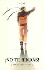 ¡NO TE RINDAS!    Naruto Uzumaki x Tú    de Nissa_05_py