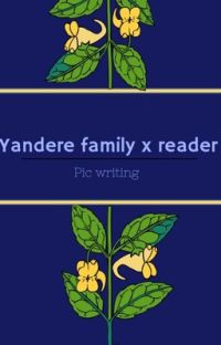 "Yandere ""family"" x reader  cover"