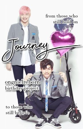 JOURNEY [OngNiel-Reborn Anniversary Project] by ongnielreborn