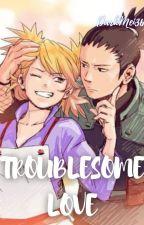 Troublesome Love (ShikaTema) by DarkMei36