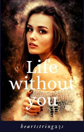Life Without You(Previously titled Summer Adventure With You) by heartstring23s