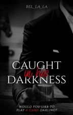 Caught in his Darkness by Bel_la_la