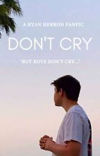 Don't Cry [Ryan Herron] by bitchee_saddie