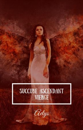Succube ascendant Vierge by Aelys59