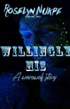 Willingly His(A werewolf story) by eloquent_rose