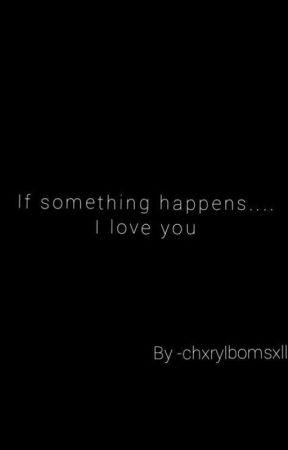 ↱𝙄𝙛 𝙨𝙤𝙢𝙚𝙩𝙝𝙞𝙣𝙜 𝙝𝙖𝙥𝙥𝙚𝙣𝙨... 𝙄 𝙡𝙤𝙫𝙚 𝙮𝙤𝙪 ↲ by -chxrylbomsxll
