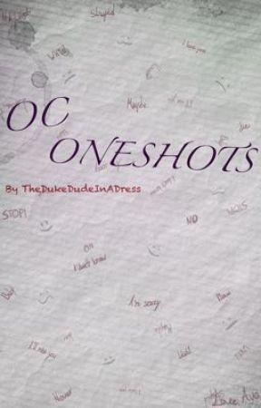OC One Shots by TheDukeDudeInADress