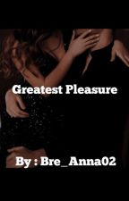 Greatest Pleasure by bre_anna02