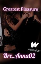 Greatest Pleasure by bre_anna02