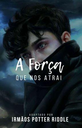 A Força Que Nos Atrai ❦Adaptação❦ by Irmaos_Potter_Riddle