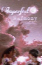~ Imperfect Harmony ~ Jatp fan-fiction by MariAriza01