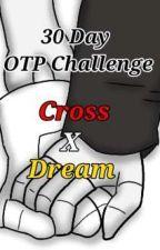 30 Day OTP Challenge ~Cross x Dream~ by DreamerPup366