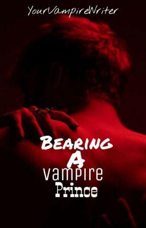 Bearing A Vampire Prince [ON-HOLD] by NotSoOrdinaryVampire