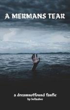 A merman's tear (dreamnotfound) by bellsabee