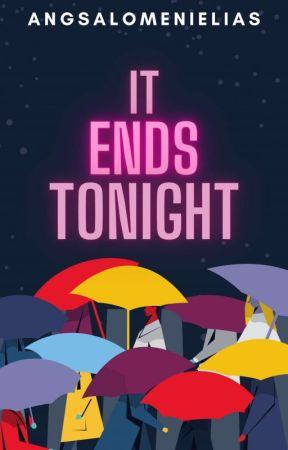 It Ends Tonight by AngSalomeNiElias