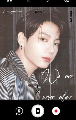 Đọc Truyện |Jungkook's fanfiction| WE ARE NEVER ALONE. - Truyen3s.Com