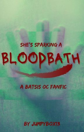 Bloodbath || A Batsis OC Fanfiction by JumpyBox13