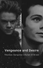 Vengeance and Desire -A Thomas Brodie-Sangster and Dylan O'Brien fanfiction by mikaelsons21
