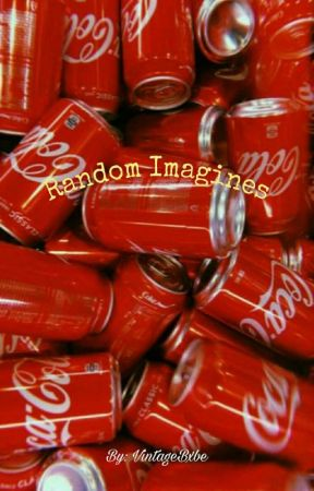 Random Imagines  by VintageBxbe