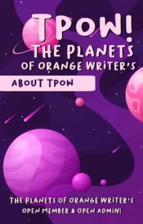 The Planets of Orange Writer's (About Tpow) by ThePlanetsOW